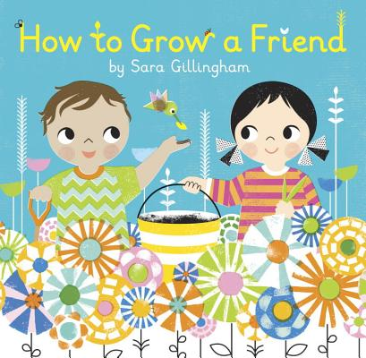 How to Grow a Friend By Gillingham, Sara